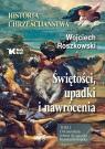 Świętości, upadki i nawrócenia. Historia chrześcijaństwa Tom 1 Od Roszkowski Wojciech