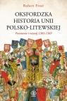 Oksfordzka historia unii polsko-litewskiej tom 1