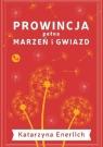Prowincja pełna marzeń i gwiazd Enerlich Katarzyna