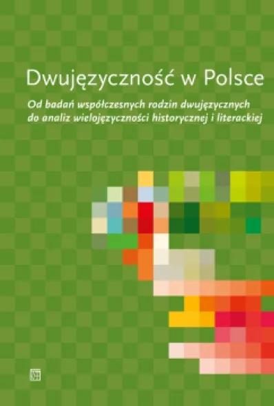 Dwujęzyczność w Polsce. Od badań współczesnych rodzin dwujęzycznych do analiz wielojęzyczności historycznej i literackiej Cook Jadwiga
