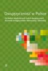 Dwujęzyczność w Polsce. Od badań współczesnych rodzin dwujęzycznych do analiz wielojęzyczności historycznej i literackiej