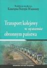 Transport kolejowy w systemie obronnym państwa
