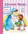 Zdrować Maryjo. Modlitwa dziewczynki praca zbiorowa