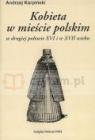 Kobieta w mieście polskim w drugiej połowie XVI i w XVII wieku Karpiński Andrzej