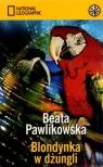 Blondynka w dżungli Beata Pawlikowska
