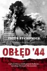 Obłęd 44 Czyli jak Polacy zrobili prezent Stalinowi, wywołując Zychowicz Piotr