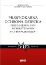 Prawnokarna ochrona dziecka przed seksualnym wykorzystaniem w cyberprzestrzeni Skórzewska-Amberg Małgorzata