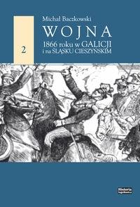 Wojna 1866 roku w Galicji i na Śląsku Cieszyńskim Baczkowski Michał