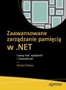 Zaawansowane zarządzanie pamięcią w .NET: Lepszy kod, wydajność i skalowalność
