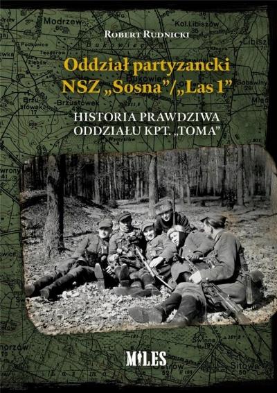 """Oddział partyzancki NSZ """"Sosna""""/""""Las1"""". Historia prawdziwa oddziału kpt. """"Toma"""" Rudnicki Robert"""
