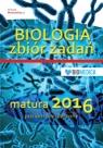 BIOLOGIA zbiór zadań matura 2016 poziom rozszerzony Opracowanie zbiorowe