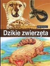 Encyklopedia zwierząt. Dzikie zwierzęta praca zbiorowa