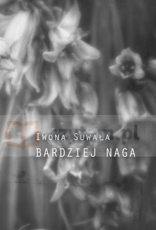 BARDZIEJ NAGA (dodruk na życzenie) Iwona Suwała