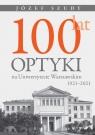 100 lat optyki na Uniwersytecie Warszawskim (1921-2021) Szudy Józef