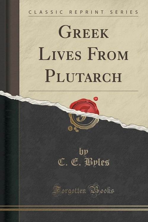 Greek Lives From Plutarch (Classic Reprint) Byles C. E.