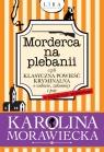 Morderca na plebanii czyli klasyczna powieść kryminalna o wdowie, zakonnicy i Morawiecka Karolina