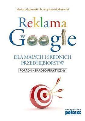Reklama w Google dla małych i średnich przedsiębiorstw Gąsiewski Mariusz, Modrzewski Przemysław