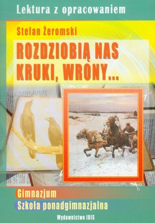 Rozdziobią nas kruki, wrony Lektura z opracowaniem Stefan Żeromski Nożyńska-Demianiuk Agnieszka