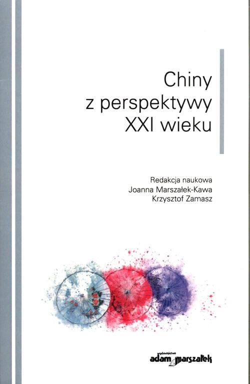 Chiny z perspektywy XXI wieku (red.) Joanna Marszałek-Kawa,