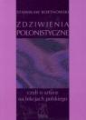 Zdziwienia polonistyczne, czyli o sztuce na lekcjach polskiego Bortnowski Stanisław