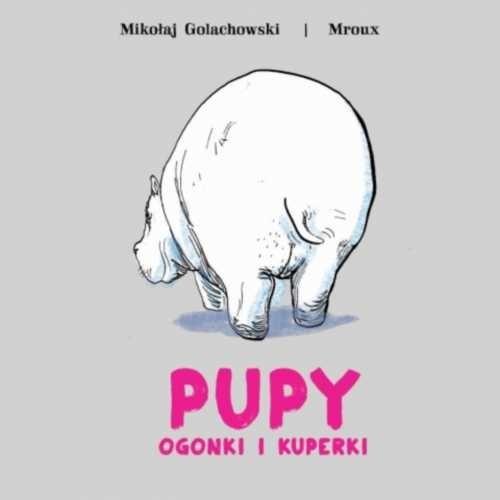 Pupy, ogonki i kuperki Mikołaj Golachowski, Maria