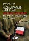 Kształtowanie wizerunku Wojska Polskiego jako instytucji zapewniającej Klein Grzegorz