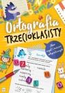 Ortografia trzecioklasisty Zbiór reguł i ćwiczeń ortograficznych
