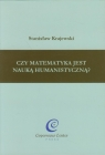 Czy matematyka jest nauką humanistyczną Krajewski Stanisław