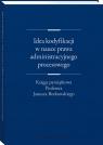 Idea kodyfikacji w nauce prawa administracyjnego procesowego Księga Wojciech Chróścielewski (redaktor naukowy), Zbigniew Kmieciak (redaktor naukowy)
