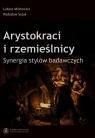 Arystokraci i rzemieślnicy Synergia stylów badawczych