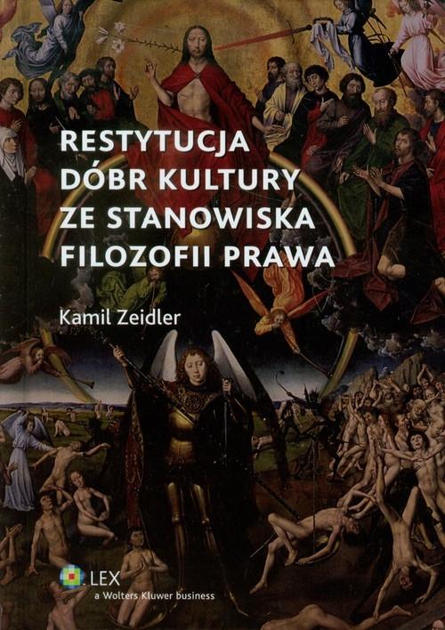 Restytucja dóbr kultury ze stanowiska filozofii prawa Zeidler Kamil