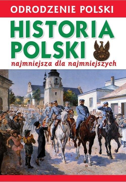 Odrodzenie Polski Historia Polski najmniejsza dla najmniejszych Wiśniewski Krzysztof