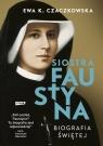 Siostra Faustyna Biografia świętej Czaczkowska Ewa K.