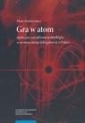 Gra w atom Społeczne zarządzanie technologią w rozwoju energetyki Stankiewicz Piotr