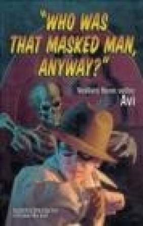 Who Was That Masked Man Anyway Avi