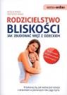 Rodzicielstwo bliskości Jak zbudować więź z dzieckiem  Minge Natalia, Minge Krzysztof