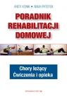 Poradnik rehabilitacji domowej Chory leżący. Ćwiczenia i opieka Konik Anita, Paterek Anna