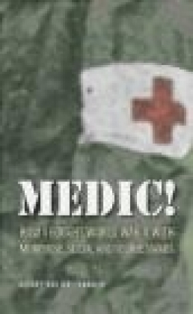 Medic How I Fought World War II with Morphine, Sulfa and Iod