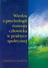 Wiedza z psychologii rozwoju człowieka w praktyce społecznej