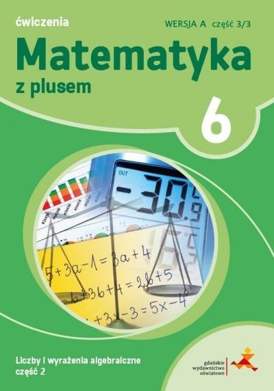 Matematyka z plusem. Liczby i wyrażenia algebraiczne, część 2. Ćwiczenia, klasa 6, wersja A Z. Bolałek, M. Dobrowolska, A. Mysior, S. Wojtan