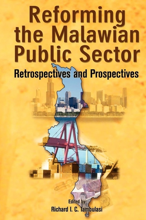 Reforming the Malawian Public Sector. Retrospectives and Prospectives Tambulasi Richard