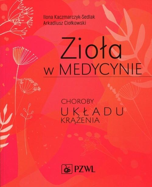 Zioła w medycynie Kaczmarczyk-Sedlak Ilona, Ciołkowski Arkadiusz
