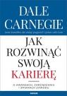 Jak rozwinąć swoją karierę O awansach, zarządzaniu i zmianach zawodu Dale Carnegie