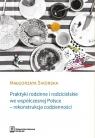 Praktyki rodzinne i rodzicielskie we współczesnej Polsce