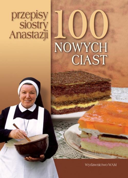 100 nowych ciast Przepisy siostry Anastazji Pustelnik Anastazja
