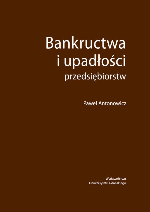Bankructwa i upadłości przedsiębiorstw Antonowicz Paweł
