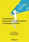 Poszukiwanie sojuszników i źródeł inspiracji w pedagogice dziecka (red.) Marzena Adamowicz, Lidia Kataryńczuk-Mania, Iwona Kopaczyńska