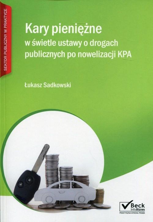 Kary pieniężne w świetle ustawy o drogach publicznych po nowelizacji KPA Sadkowski Łukasz