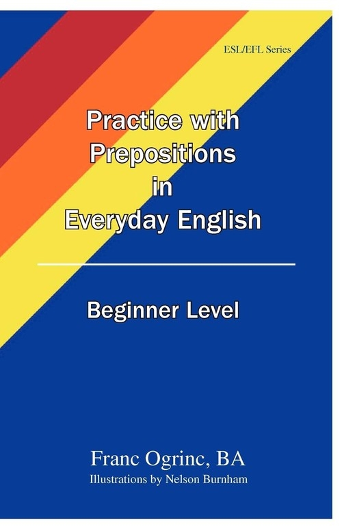 Practice with Prepositions in Everyday English Beginner Level Ogrinc Franc