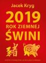 2019 Rok Ziemnej Świni Krótki Podręcznik Astrologii Chińskiej Kryg Jacek
